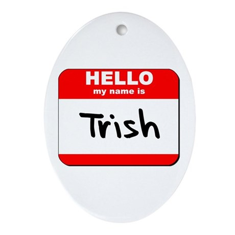 Hello my name is Trish Oval Ornament