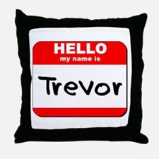 Hello my name is Trevor Throw Pillow