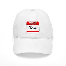 Hello my name is Tom Baseball Cap