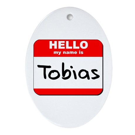 Hello my name is Tobias Oval Ornament
