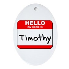 Hello my name is Timothy Oval Ornament
