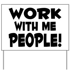 Work People Yard Sign