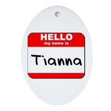 Hello my name is Tianna Oval Ornament