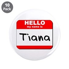 """Hello my name is Tiana 3.5"""" Button (10 pack)"""