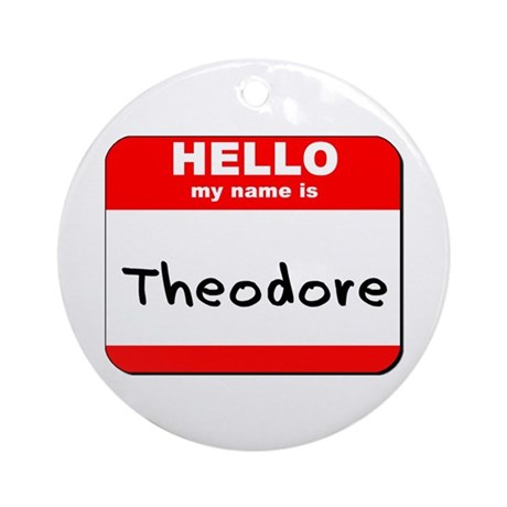 Hello my name is Theodore Ornament (Round)