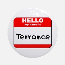 Hello my name is Terrance Ornament (Round)