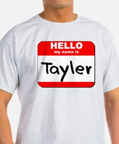 Hello my name is Tayler T-Shirt