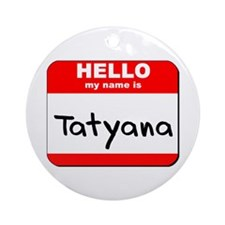 Hello my name is Tatyana Ornament (Round)
