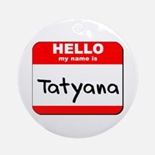 Hello my name is Tatyana Ornament (Round)