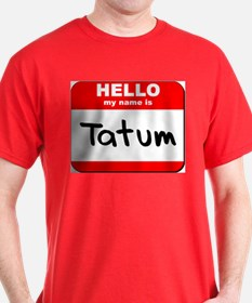 Hello my name is Tatum T-Shirt