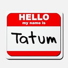 Hello my name is Tatum Mousepad