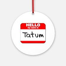 Hello my name is Tatum Ornament (Round)