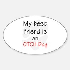 My best friend is an OTCH dog Sticker (Oval)