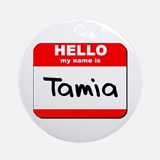 Hello my name is Tamia Ornament (Round)