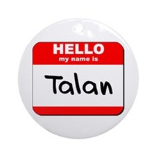 Hello my name is Talan Ornament (Round)