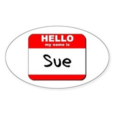 Hello my name is Sue Oval Decal