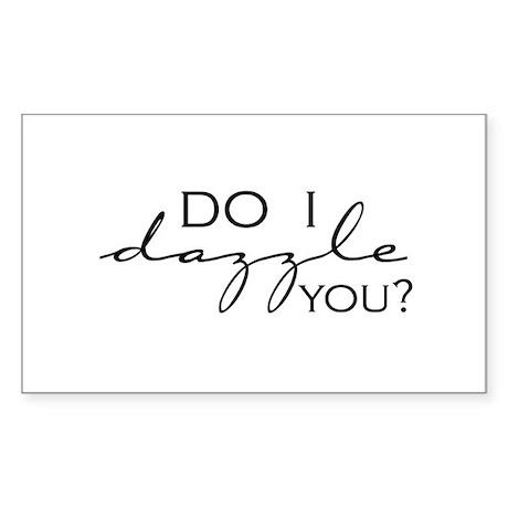 Do I Dazzle You? Rectangle Sticker