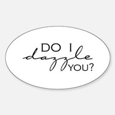 Do I Dazzle You? Oval Decal