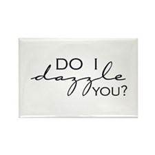 Do I Dazzle You? Rectangle Magnet
