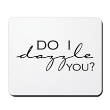 Do I Dazzle You? Mousepad