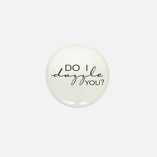 Do I Dazzle You? Mini Button