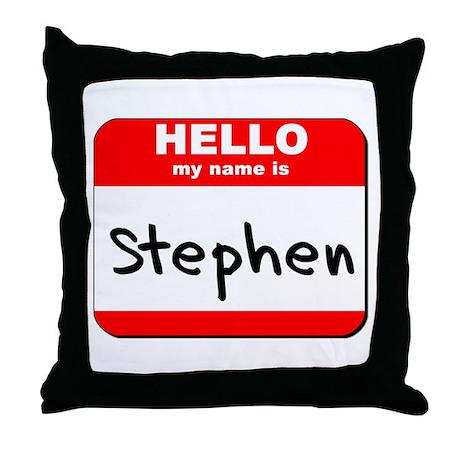 Hello my name is Stephen Throw Pillow
