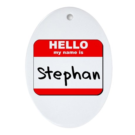 Hello my name is Stephan Oval Ornament