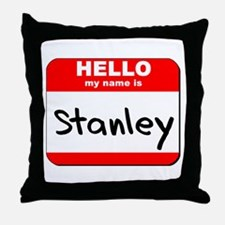 Hello my name is Stanley Throw Pillow