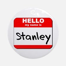 Hello my name is Stanley Ornament (Round)