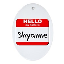 Hello my name is Shyanne Oval Ornament