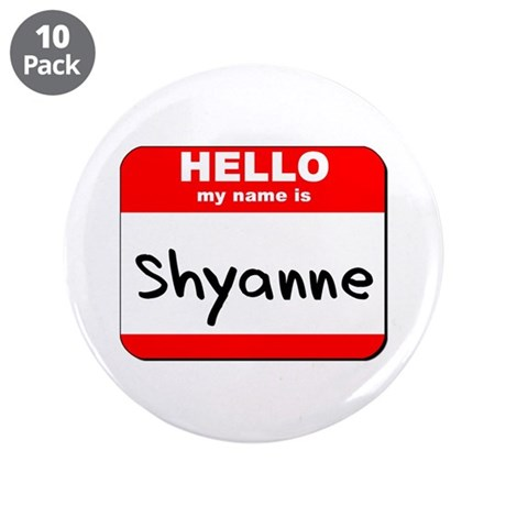 """Hello my name is Shyanne 3.5"""" Button (10 pack)"""