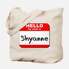Hello my name is Shyanne Tote Bag