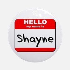 Hello my name is Shayne Ornament (Round)