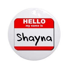 Hello my name is Shayna Ornament (Round)