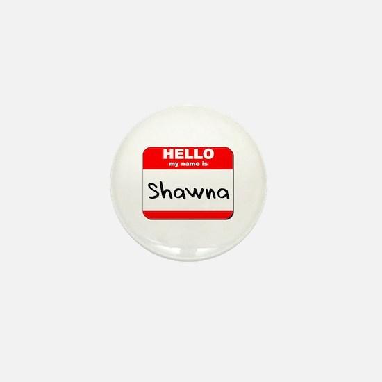 Hello my name is Shawna Mini Button