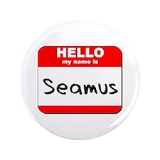 "Hello my name is Seamus 3.5"" Button"