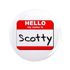 "Hello my name is Scotty 3.5"" Button"