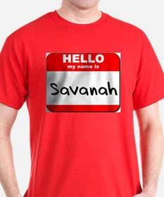 Hello my name is Savanah T-Shirt