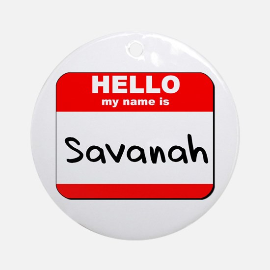 Hello my name is Savanah Ornament (Round)