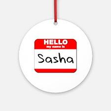 Hello my name is Sasha Ornament (Round)