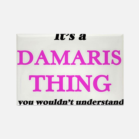 It's a Damaris thing, you wouldn't Magnets