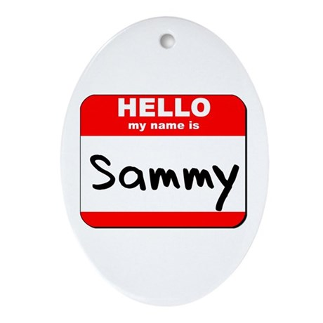 Hello my name is Sammy Oval Ornament