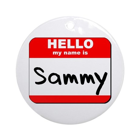 Hello my name is Sammy Ornament (Round)