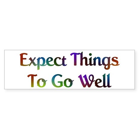 Expect Things Design #573 Bumper Sticker