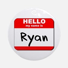 Hello my name is Ryan Ornament (Round)
