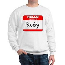 Hello my name is Rudy Sweatshirt
