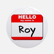 Hello my name is Roy Ornament (Round)