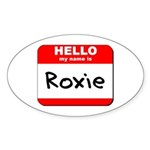 Hello my name is Roxie Oval Sticker