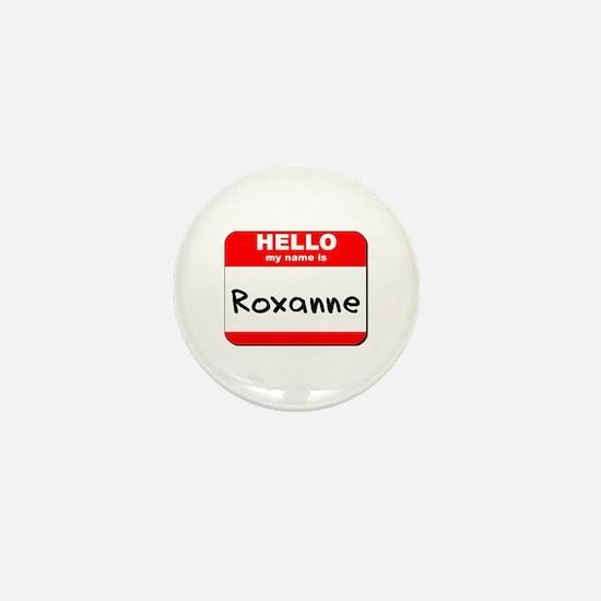 Hello my name is Roxanne Mini Button