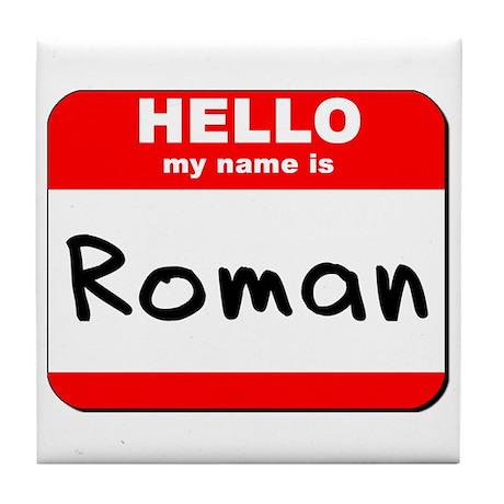 Hello my name is Roman Tile Coaster